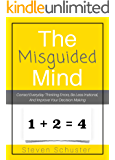 The Misguided Mind: Correct Everyday Thinking Errors, Be Less Irrational, And Improve Your Decision Making (English Edition)
