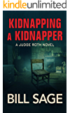 Kidnapping A Kidnapper (Judge Roth Thriller Book 3)
