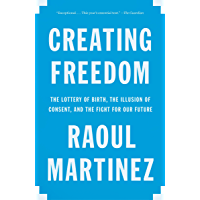 Creating Freedom: The Lottery of Birth, the Illusion of Consent, and the Fight for Our Future (English Edition)
