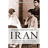 Jewish Identities in Iran: Resistance and Conversion to Islam and the Baha'i Faith (Library of Modern Religion)