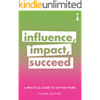 A Practical Guide to NLP for Work: Influence, Impact, Succeed (Practical Guide Series)