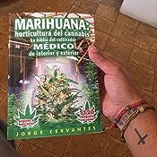 Marihuana: horticultura del cannabis. La biblia del