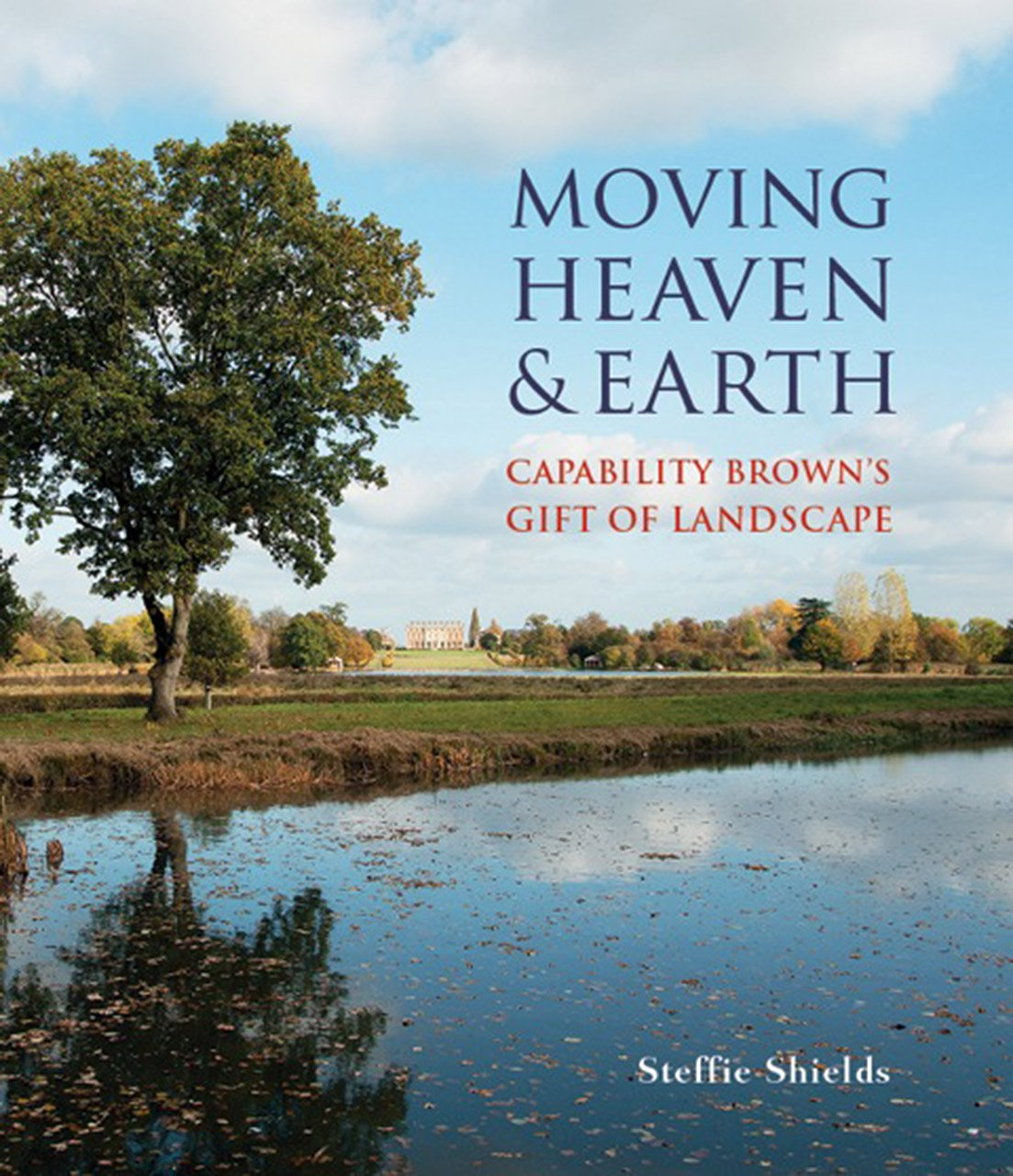 Moving Heaven And Earth Capability Brown S Gift Of Landscape
