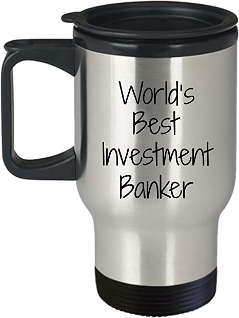 Amazon Com Gift For Investment Banker World S Best Fun Novelty Gifts Idea Coffee Tea Cup Funny Presents Birthday Christmas Anniversary Thank You Appreciation 14oz Travel Mug Kitchen Dining