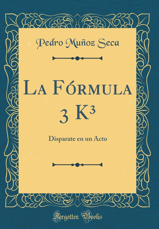 La Fórmula 3 K3: Disparate En Un Acto (Classic Reprint) (Spanish Edition) (Spanish) Hardcover – May 3, 2018