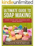 Ultimate Guide To Soap Making