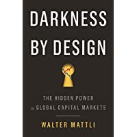 Darkness by Design: The Hidden Power in Global Capital Markets