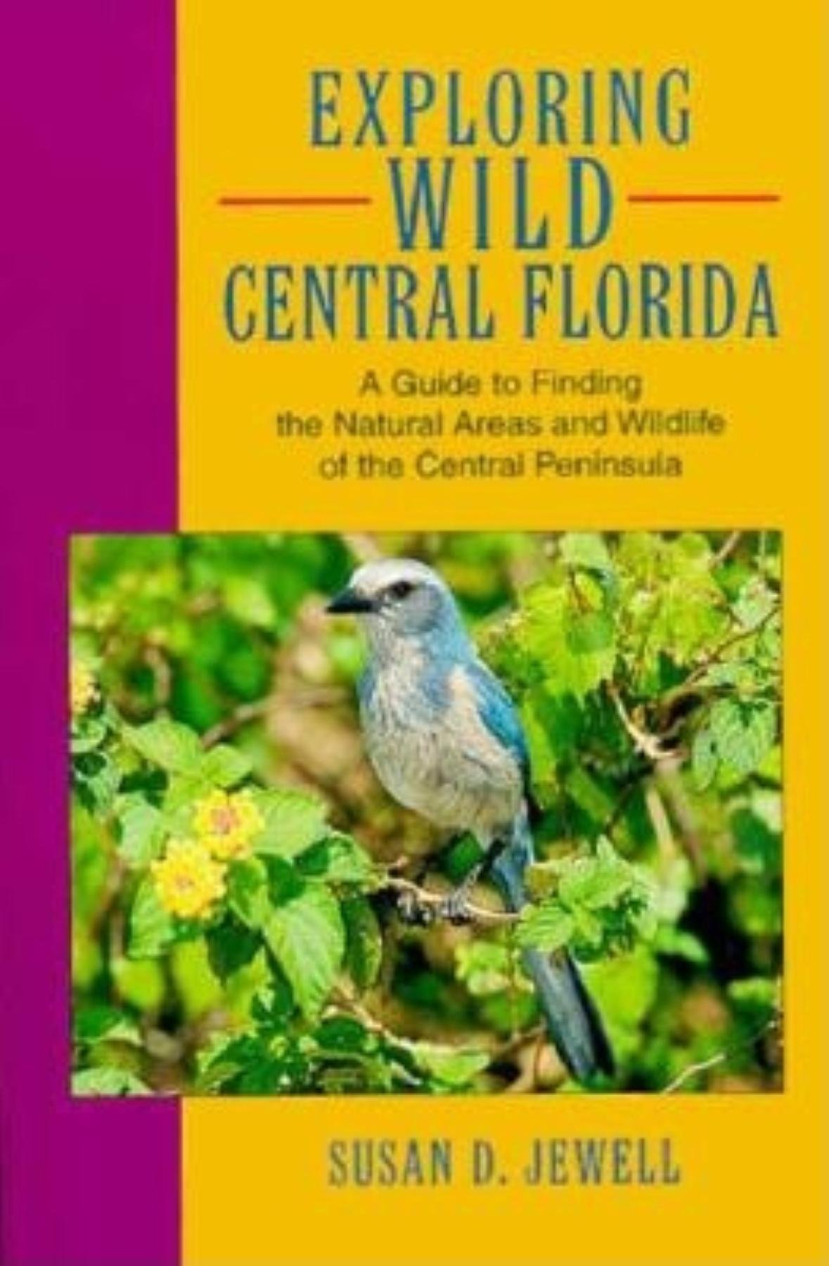 Exploring Wild Central Florida  A Guide To Finding The Natural Areas And Wildlife Of The Central Peninsula