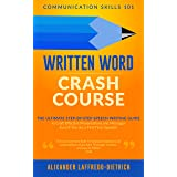 Written Word Crash Course: The Ultimate Step-by-Step Speech Writing Guide to Craft Effective Presentations and Messages Even