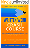 Written Word Crash Course: The Ultimate Step-by-Step Speech Writing Guide to Craft Effective Presentations and Messages Even If You are a First-Time Speaker (Communication Skills 101)