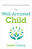 The Well-Armored Child: A Parent's Guide to Preventing Sexual Abuse