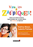 Vive les Zatypiques !: Aidons nos enfants surdoués, hypersensibles, dys- et autres zèbres de 3 à 20 ans à s'épanouir