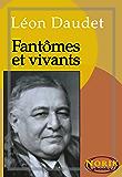 Fantômes et vivants (SOUVENIRS DES MILIEUX LITTÉRAIRES, POLITIQUES, ARTISTIQUES ET MÉDICAUX t. 1)