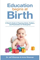 Education Begins at Birth: A Parent's Guide to Preparing Infants, Toddlers, and Preschoolers for Kindergarten Kindle Edition
