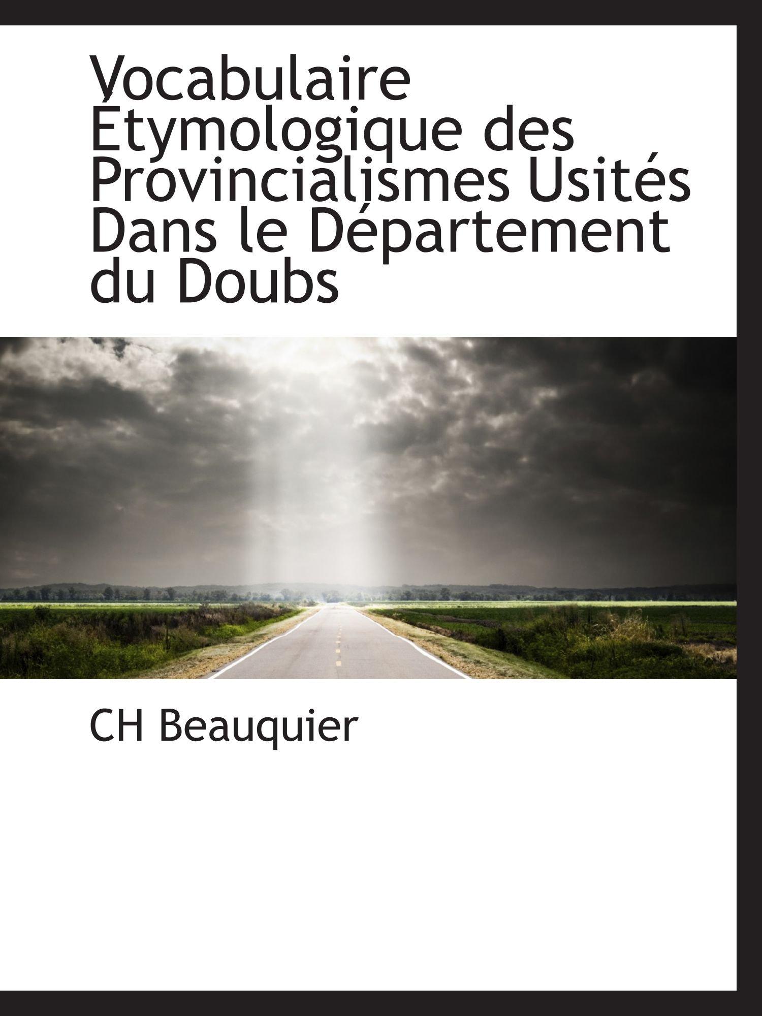 Vocabulaire Étymologique des Provincialismes Usités Dans le Département du Doubs (French Edition) PDF