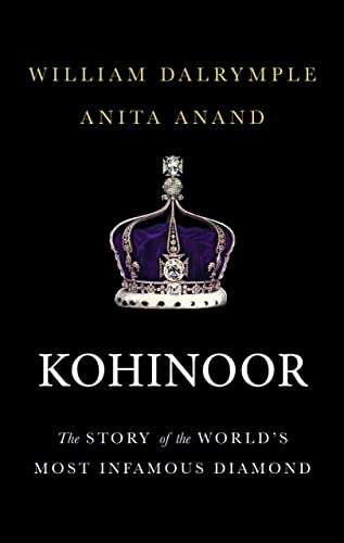 Kohinoor: The Story of the World�s Most Infamous Diamond