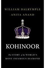 Kohinoor: The Story of the World's Most Infamous Diamond Hardcover