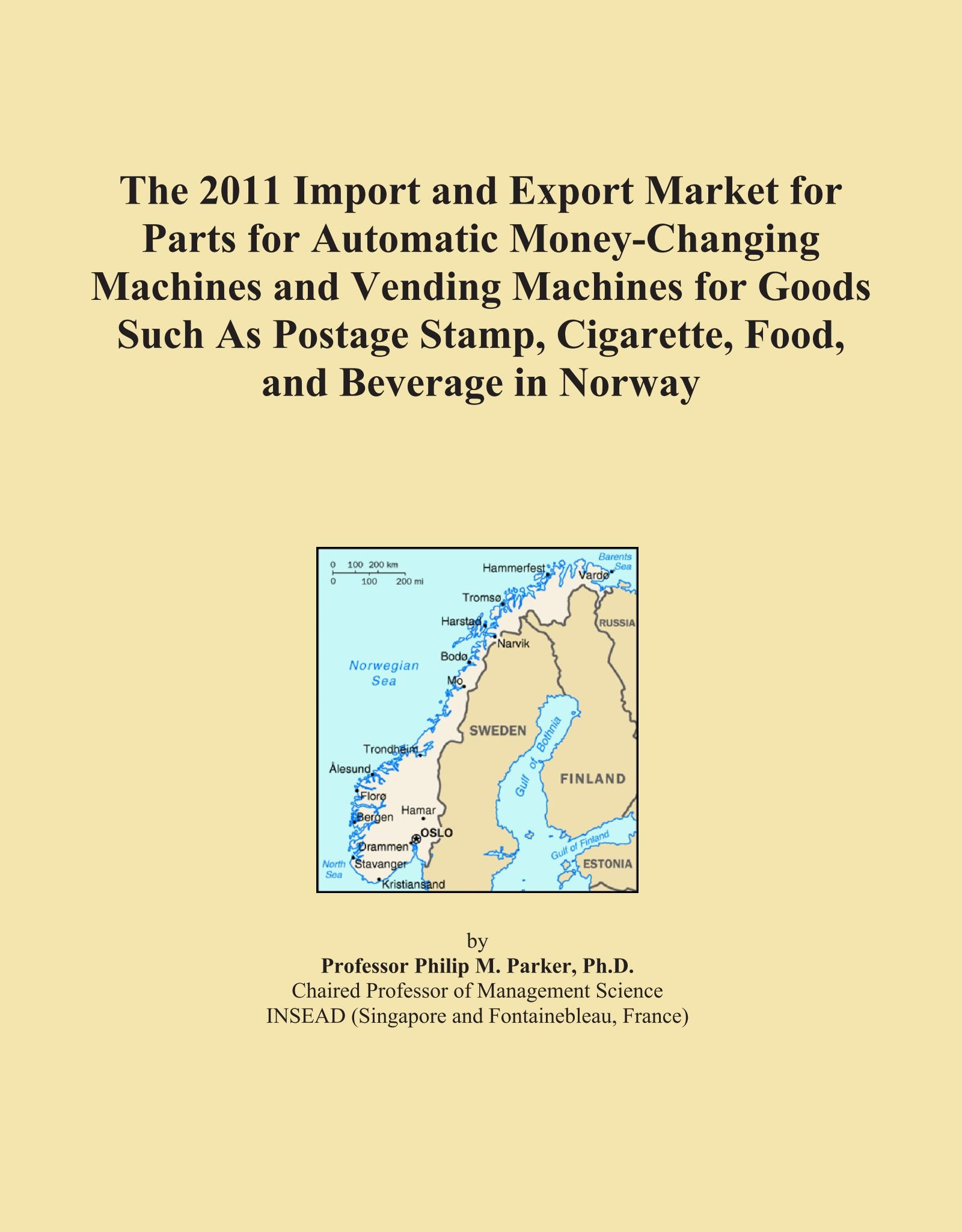 The 2011 Import and Export Market for Parts for Automatic Money-Changing Machines and Vending Machines for Goods Such As Postage Stamp, Cigarette, Food, and Beverage in Norway ebook