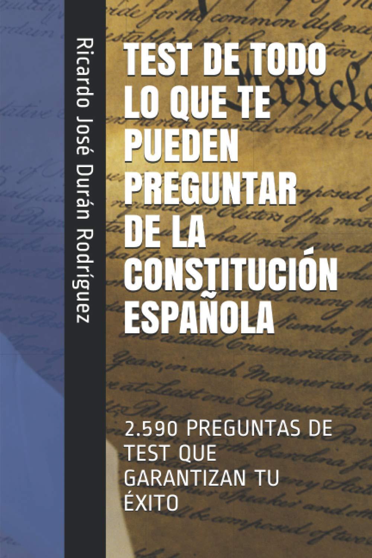 TEST DE TODO LO QUE TE PUEDEN PREGUNTAR DE LA CONSTITUCIÓN ESPAÑOLA: 2.590 PREGUNTAS DE TEST QUE GARANTIZAN TU ÉXITO: Amazon.es: Durán Rodríguez, Ricardo José: Libros