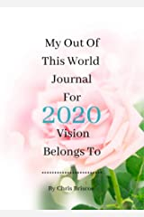 My Out Of This World Journal For 2020 Vision: Belongs to...................... (Out of World Journal) Kindle Edition