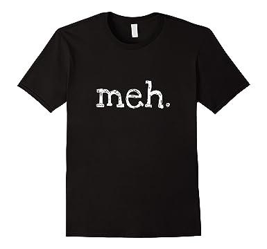 c086eee46 Amazon.com: Meh T Shirt | Funny Shirt: Clothing