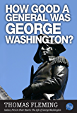 How Good A General Was George Washington? (The Thomas Fleming Library)