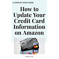 How to Update Your Credit Card Information on Amazon: Update Your Credit Card Information in Less than 30 Seconds with this Step by Step Guide with Actual Screenshots (Quick Guide Book 1)