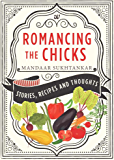 Romancing the Chicks: Stories, Recipes and Thoughts