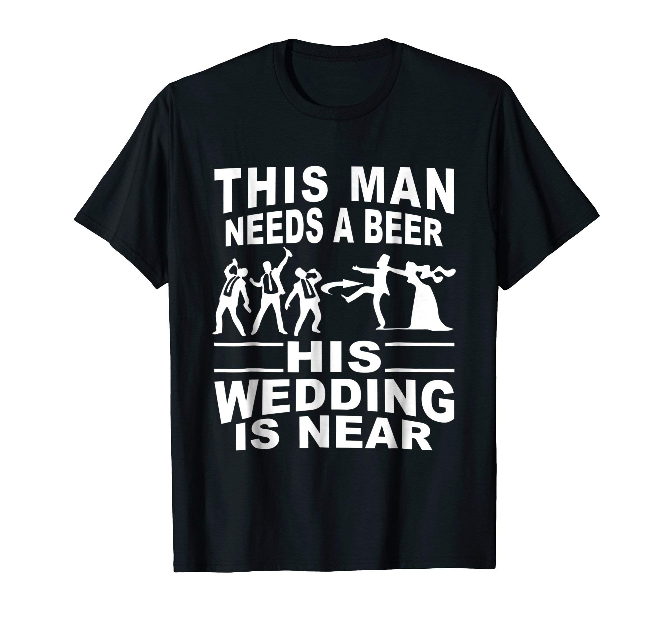 this man needs a beer his wedding is near wedding tshirt by wedding gift t-shirt (Image #1)