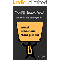 Tips, Tricks and Strategies to . . .: Smart Behaviour Management (That'll Teach 'Em! Book 1)