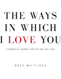 The Ways In Which I Love You: A Romantic Journal For The One You Love