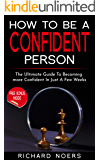 How To Be A Confident Person: The Ultimate Guide To Becoming More Confident In Just A Few Weeks