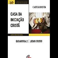 Casa da Iniciação Cristã: Eucaristia 2 - catequista: Jesus Cristo