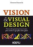 Visual & Visual design. Corso di grammatica visiva per artisti e graphic designer