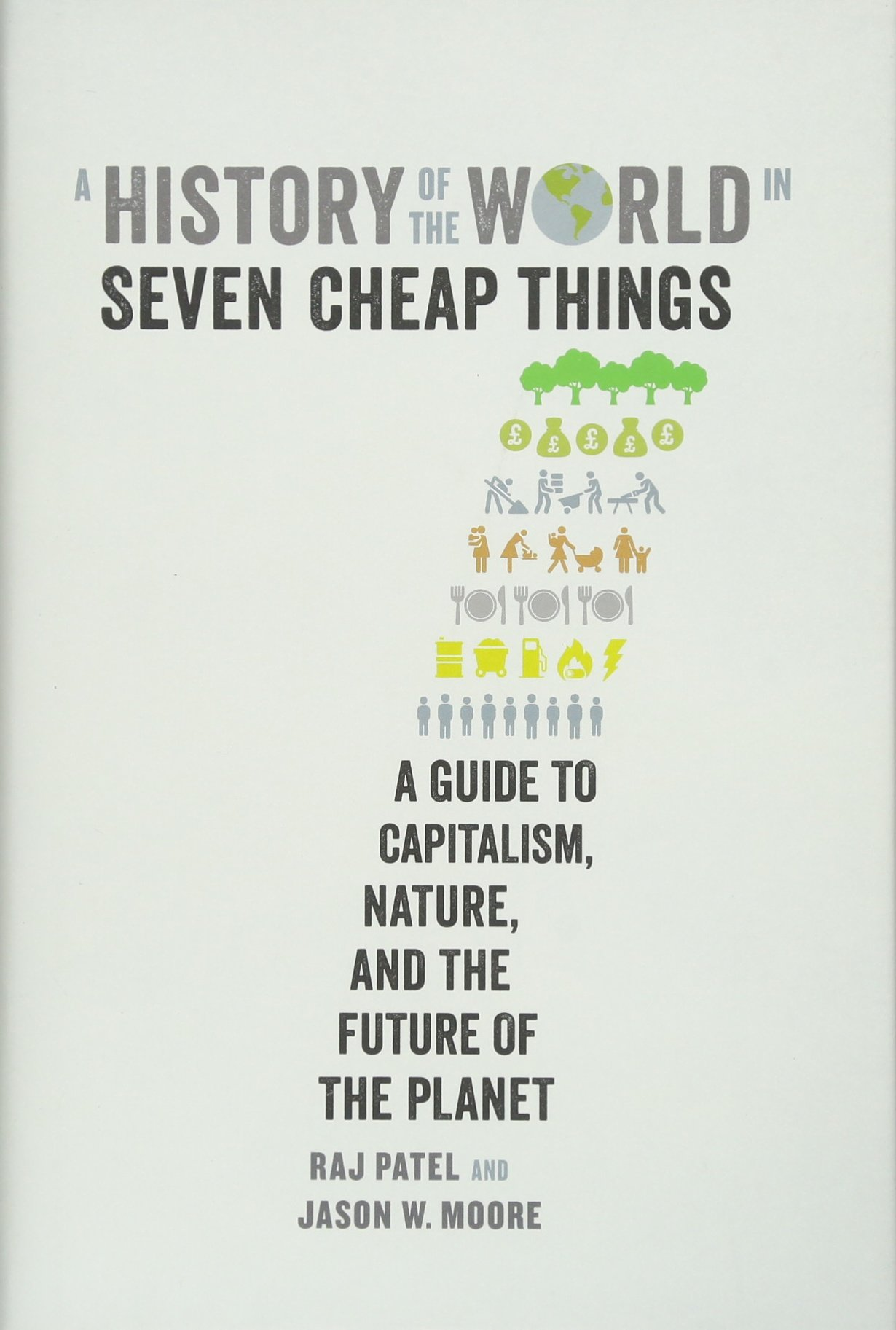 A History of the World in Seven Cheap Things: A Guide to Capitalism, Nature, and the Future of the Planet pdf epub