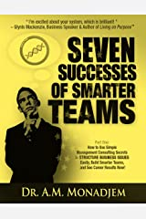Seven Successes of Smarter Teams, Part 1: How to Use Simple Management Consulting Secrets to Structure Business Issues Easily, Build Smarter Teams, and See Career Results Now Kindle Edition
