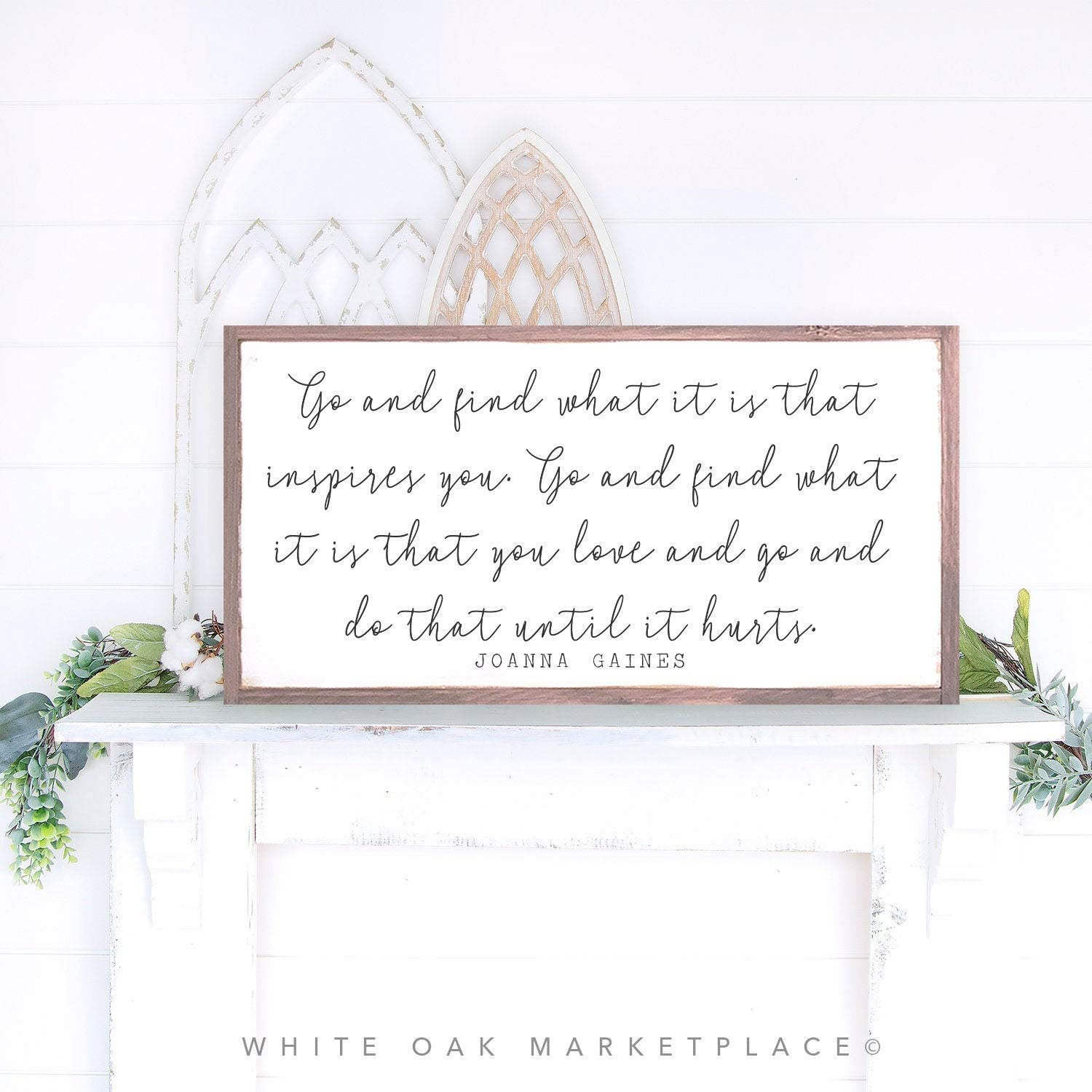 Go And Find What It Is That Inspires You Joanna Gaines Quote Signs Joanna Gaines Sign Words To Live By Signs Inspirational Wall Art