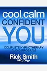 Cool, Calm, Confident You: Complete Hypnotherapy Program for Confidence - Includes 3 hrs of Audio Hypnosis Downloads (Rick Smith Hypnosis) Kindle Edition