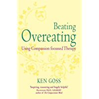 The Compassionate Mind Approach to Beating Overeating: Series editor, Paul Gilbert (Compassion Focused Therapy) (English…