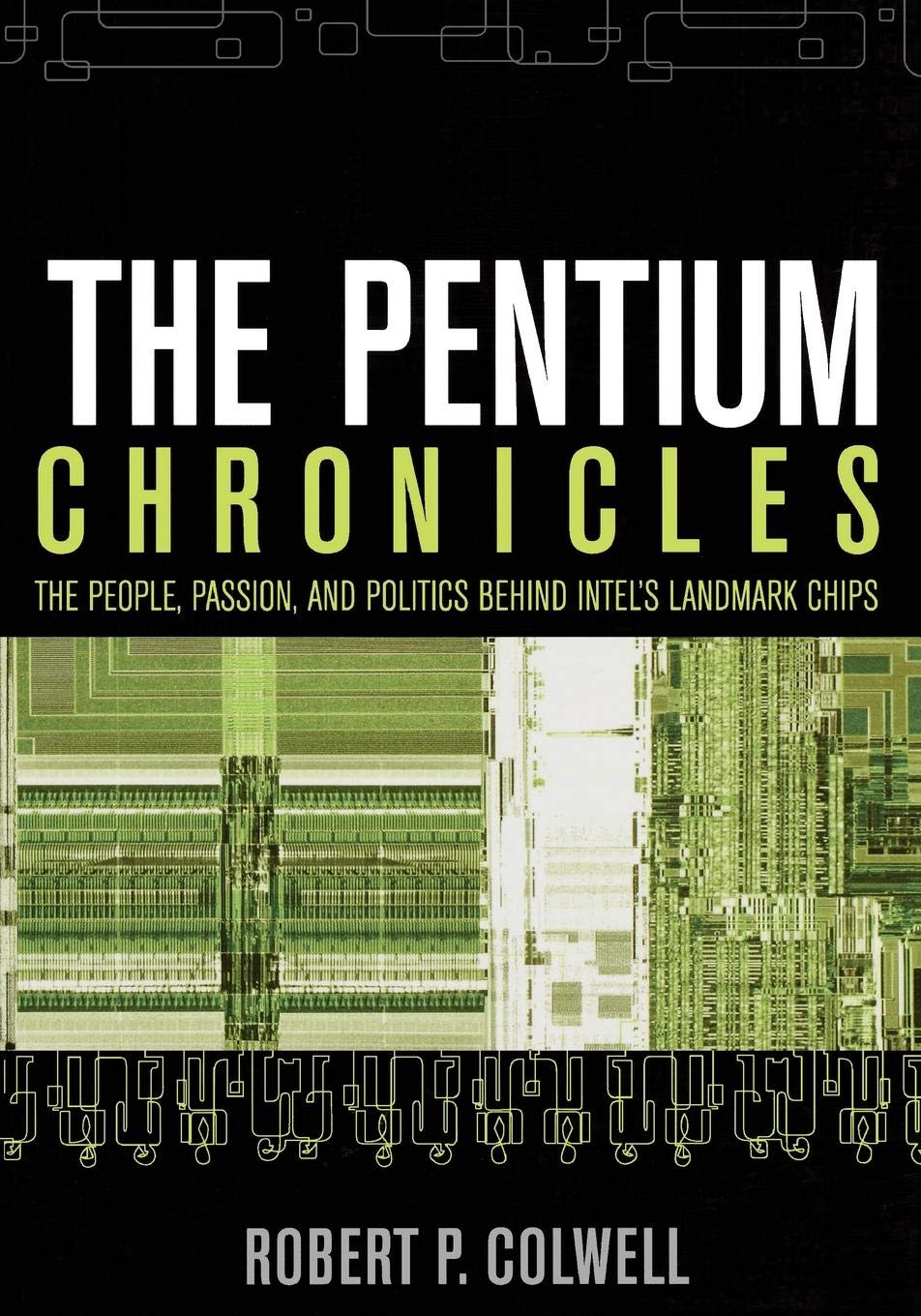The Pentium Chronicles: The People, Passion, and Politics Behind Intel's Landmark Chips (Practitioners) por Robert P. Colwell