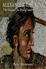Alexander the King: The Sequel to Philip and Olympias: A Novel of Ancient Macedon Paperback