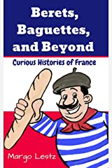 Berets, Baguettes, and Beyond: Curious Histories of France Kindle Edition