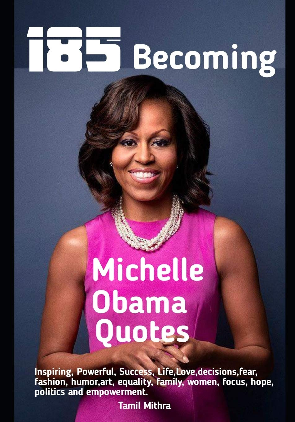 185 Becoming Michelle Obama Quotes Mithra Tamil 9798620256723 Amazon Com Books