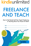 FREELANCE AND TEACH: How to Get Started with Non- Expert Freelancing or Teaching About Your Passion & Talents