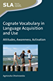 Cognate Vocabulary in Language Acquisition and Use: Attitudes, Awareness, Activation (Second Language Acquisition)
