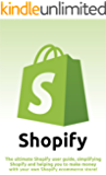 Shopify: The ultimate Shopify user guide, simplifying Shopify and helping you to make money with your own Shopify ecommerce store!
