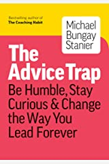 The Advice Trap: Be Humble, Stay Curious & Change the Way You Lead Forever Paperback