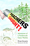 Poachers Caught!: Adventures of a Northwoods Game Warden