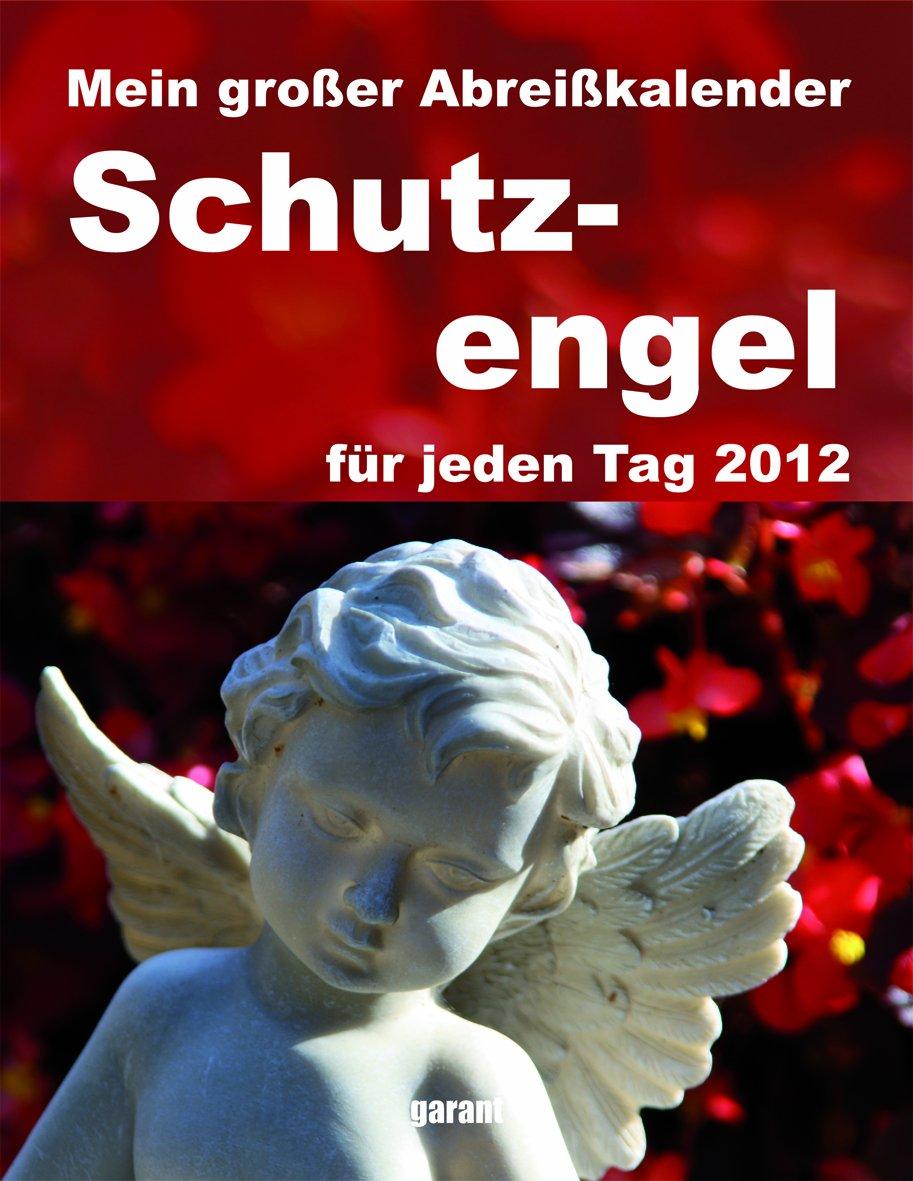 Mein großer Abreißkalender Schutzengelkalender 2012: Glück und Zufriedenheit mit deinem Engel