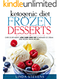 Ketogenic Diet Frozen Desserts: Over 30 Decadent Low Carb High Fat Homemade Ice Cream and Frozen Treats Recipes